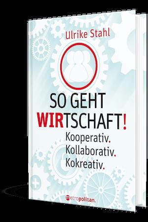 Ulrike Stahl: So geht WIRtschaft! Kooperativ. Kollaborativ. Kokreativ. erschienen im metropolitan Verlag