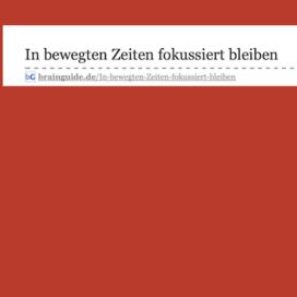 In bewegten Zeiten fokussiert bleiben in Brainguide 04_20 von Ulrike Stahl Vortragsrednerin fuer Kooperation und erfolgreiche Zusammenarbeit
