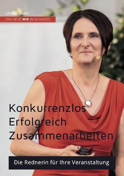 Rednerbroschuere Ulrike Stahl. Die Rednerin für Ihre Veranstaltung. Konkurrenzlos erfolgreich zusammenarbeiten. Expertin für das neue WIR im Business.
