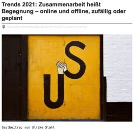 Trends 2021 Zusammenarbeit heißt Begegnung online und offline zufällig oder geplant veröffentlicht auf dasunternehmerhandbuch.de 11_2020 von Ulrike Stahl Teamworkshops live und online für globale und internationale Teams